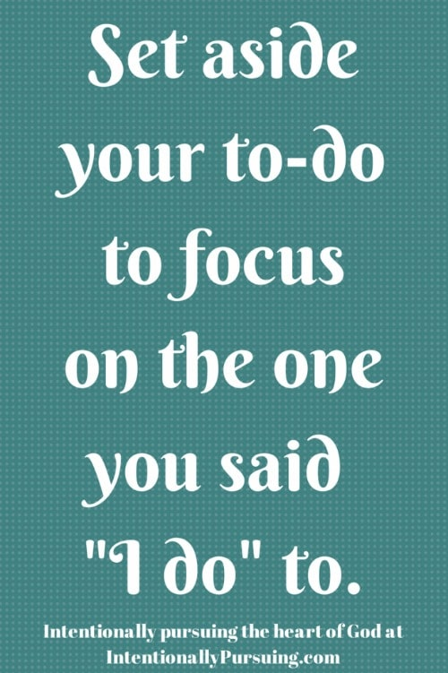 "Set aside your to-do to focus on the one you said ""I do"" to. - IntentionallyPursuing.com"
