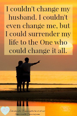 I couldn't change my husband. I couldn't even change me, but I could surrender my life to the One who could change it all. - Married to a Backslider - IntentionallyPursuing.com