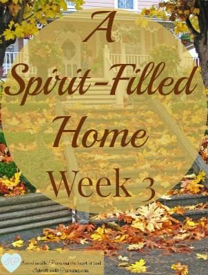 A Spirit-Filled Home - Week 3 - IntentionallyPursuing.com