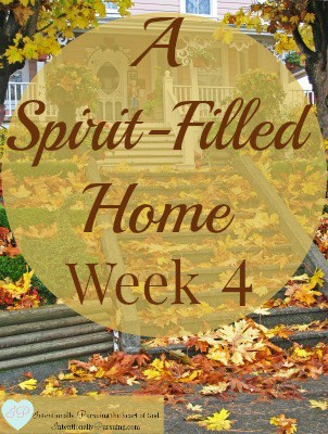 A Spirit-Filled Home - Week 4 - IntentionallyPursuing.com