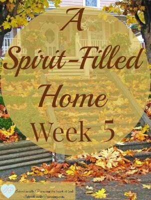 A Spirit-Filled Home - Week 5 - IntentionallyPursuing.com