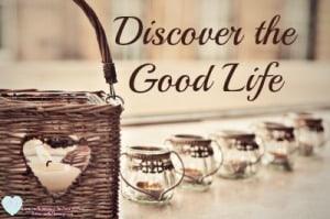 Discover the Good Life - IntentionallyPursuing.com